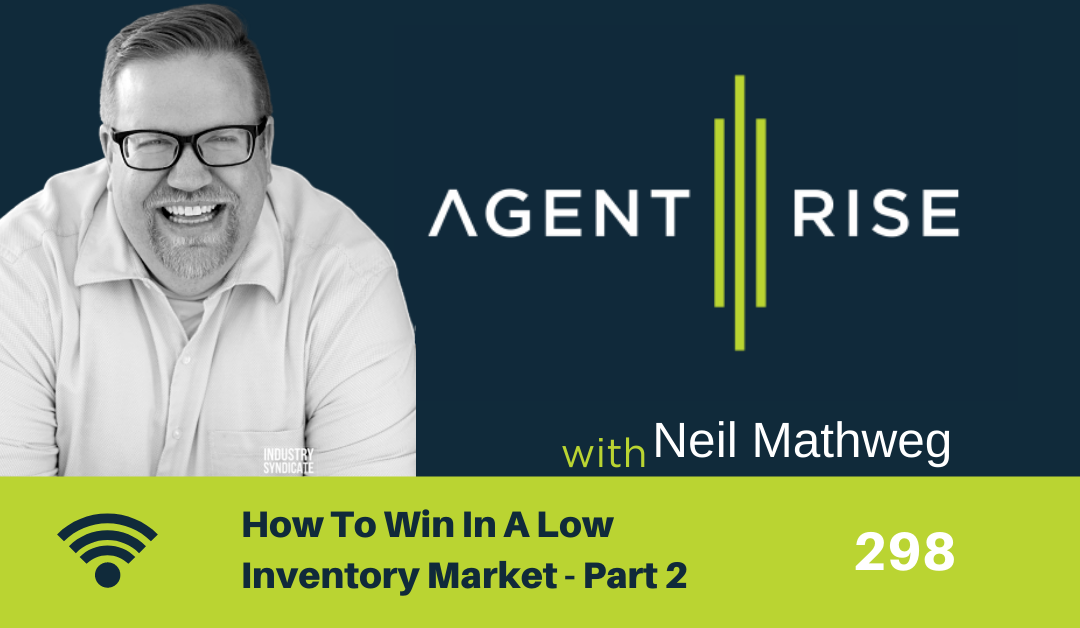 How to win in a LOW INVENTORY market – Part 2 – Episode 298