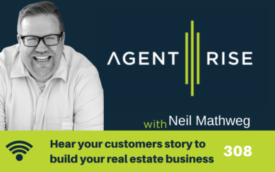 Hear Your Customers Story to Build Your Real Estate Business – Episode 308