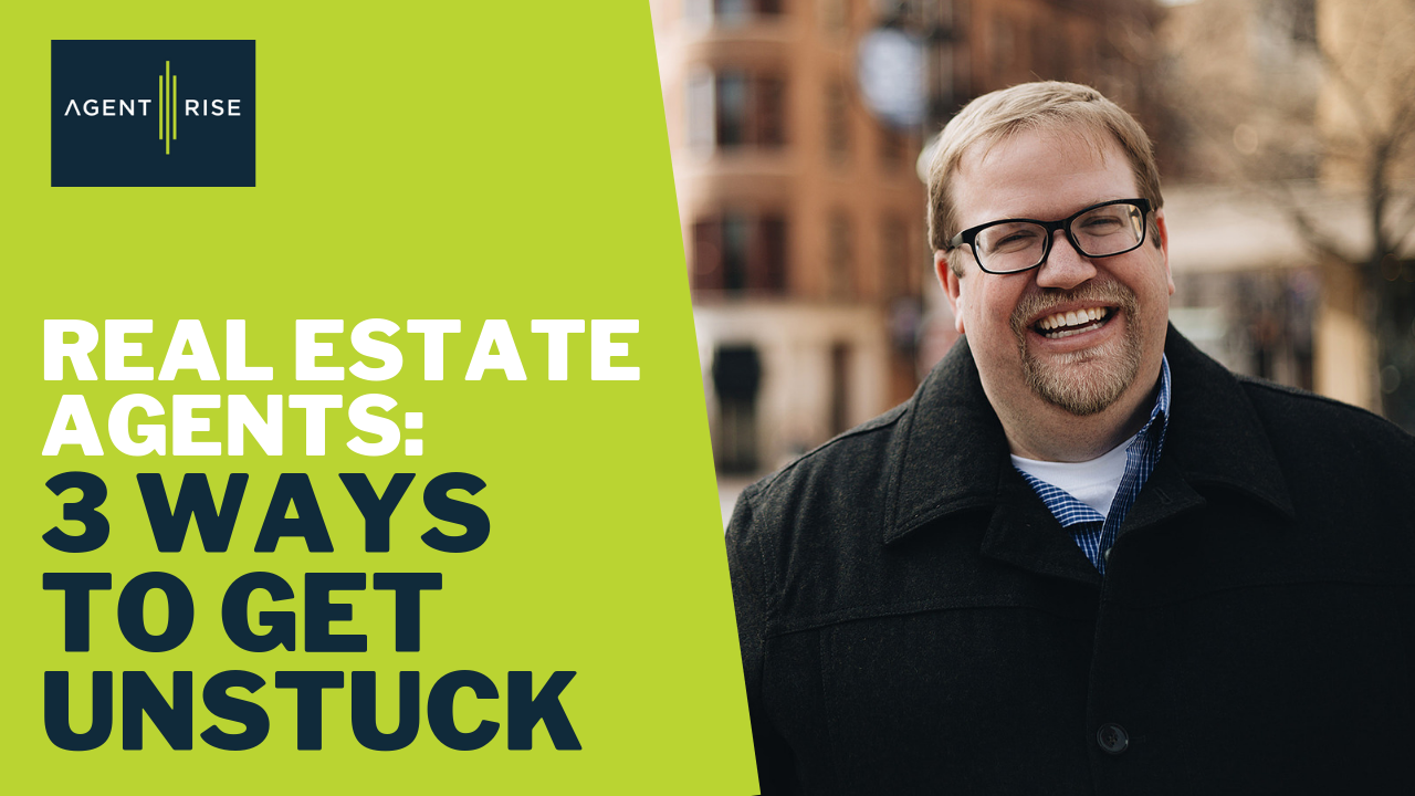 Real Estate Agents: 3 Ways To Get Unstuck
